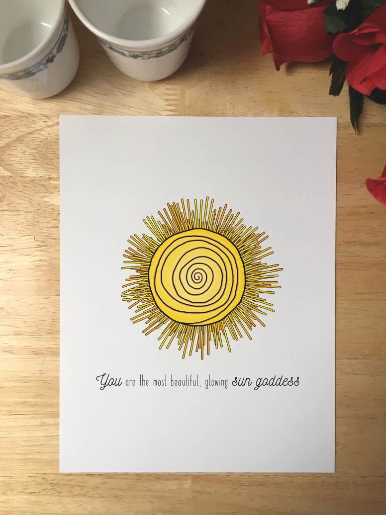 Print design with an illustrated sun. The text reads You are the most beautiful, glowing sun goddess.