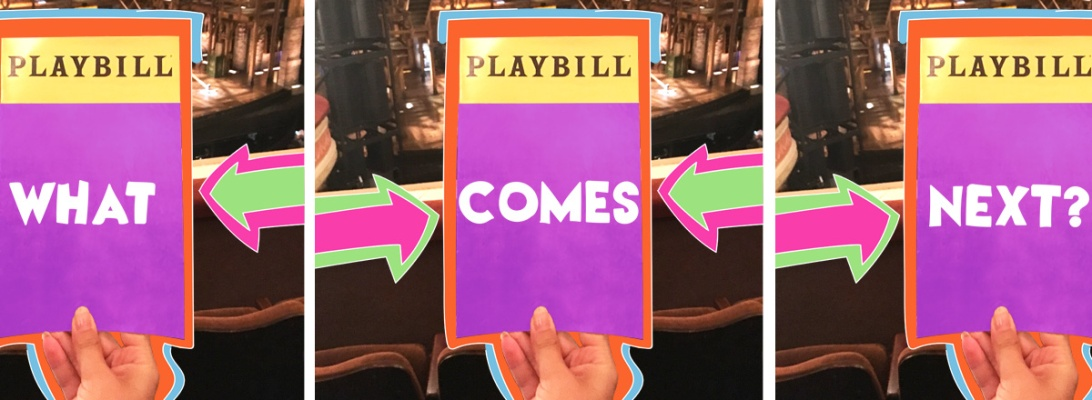 Image of a Playbill repeated three times with colorful illustrations surrounding the image. Words on the Playbill read: What comes next?