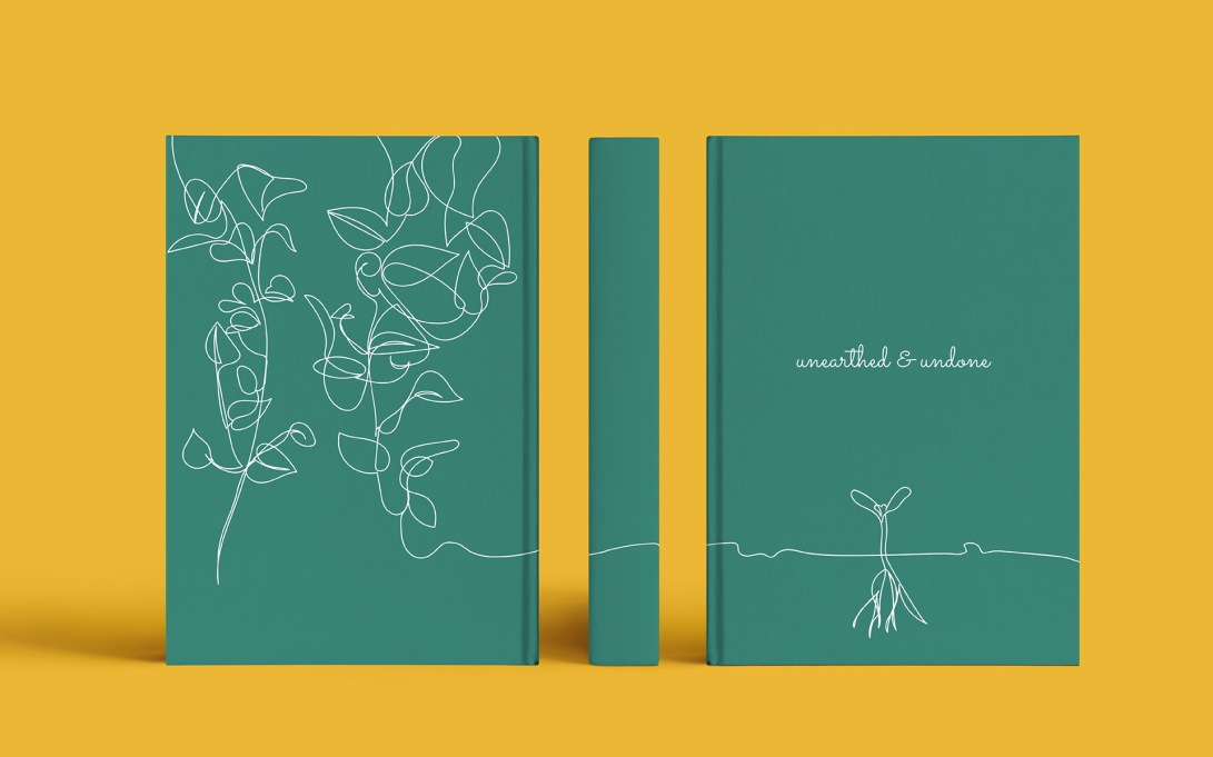 Cover design for unearthed & undone showcasing the front cover, back cover, and spine of the book. The book cover is teal with white text and a continuous line drawing of a small plant growing into larger plant.